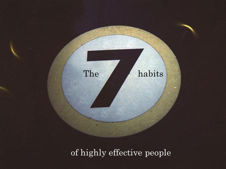 The habits of highly effective people. Habits have a tremendous gravity pull.