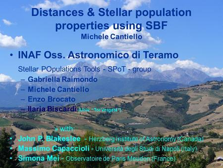 Distances & Stellar population properties using SBF Michele Cantiello INAF Oss. Astronomico di Teramo Stellar POpulations Tools - SPoT - group –Gabriella.