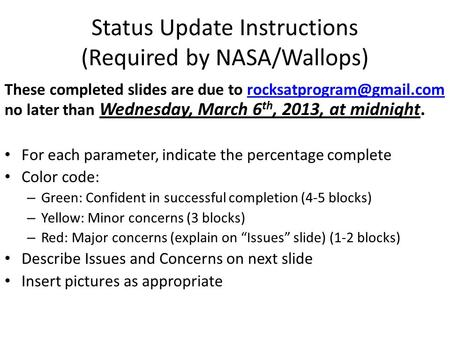 Status Update Instructions (Required by NASA/Wallops) These completed slides are due to no later than Wednesday, March 6 th, 2013,