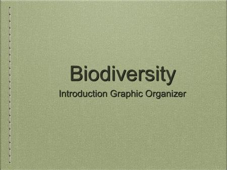 Biodiversity Introduction Graphic Organizer. Diversity of Species Level of variety varies in different ecosystems Not all species on Earth have been identified.