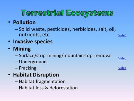 Pollution – Solid waste, pesticides, herbicides, salt, oil, nutrients, etc Invasive species Mining – Surface/strip mining/mountain-top removal – Underground.