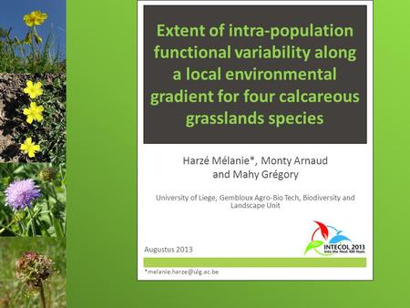 Extent of intra-population functional variability along a local environmental gradient for four calcareous grasslands species Harzé Mélanie*, Monty Arnaud.