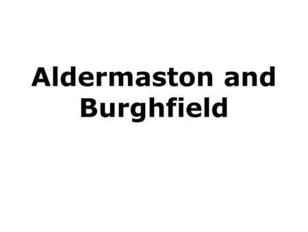 Aldermaston and Burghfield. 1952 – 1987 Atomic Weapons Research Establishment 1987 – Atomic Weapons Establishment.