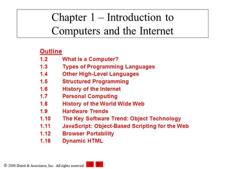  2000 Deitel & Associates, Inc. All rights reserved. Chapter 1 – Introduction to Computers and the Internet Outline 1.2What is a Computer? 1.3Types of.