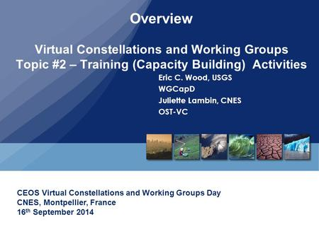 Overview Virtual Constellations and Working Groups Topic #2 – Training (Capacity Building) Activities Eric C. Wood, USGS WGCapD Juliette Lambin, CNES OST-VC.