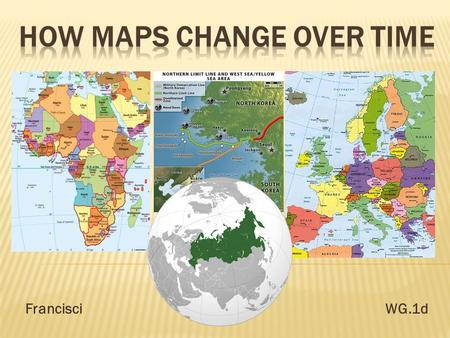 FrancisciWG.1d.  Our Knowledge Changes: 1. Maps from Christopher Columbus' time vs. today's satellite technology. 2. GIS (Geographic Information System)