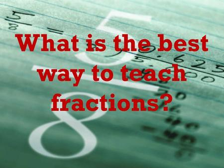What is the best way to teach fractions?. Teaching Fractions Visually By Betty Crume.
