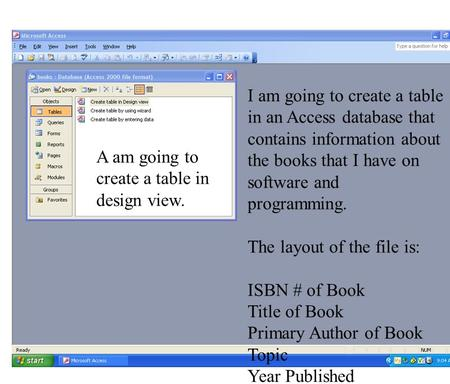 A am going to create a table in design view. I am going to create a table in an Access database that contains information about the books that I have on.