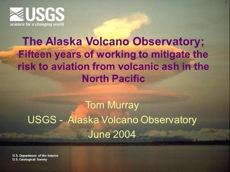 The Alaska Volcano Observatory; Fifteen years of working to mitigate the risk to aviation from volcanic ash in the North Pacific Tom Murray USGS - Alaska.