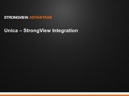 Unica – StrongView Integration ADVANTAGE. Frustration Reintegration of campaign data back into Unica Data transmission latency Lack of advanced email.