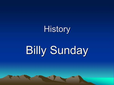 History Billy Sunday. History William Ashley Billy Sunday (November 19, 1862 – November 6, 1935) was an American athlete who, after being a popular.