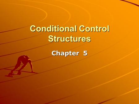 Conditional Control Structures Chapter 5. Goals and Objectives Understand conditional control structures. Demonstrate the use of decision structures to.
