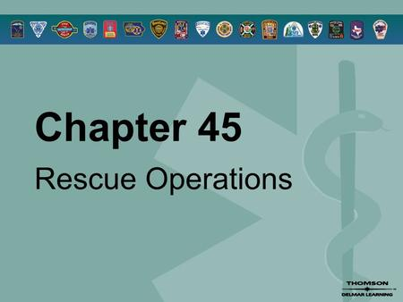Chapter 45 Rescue Operations. © 2005 by Thomson Delmar Learning,a part of The Thomson Corporation. All Rights Reserved 2 Overview  Phases of the Rescue.