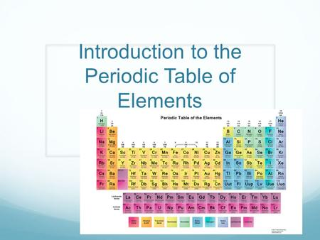 Introduction to the Periodic Table of Elements. Mendeleev In 1869, Dmitri Ivanovitch Mendeléev created the first accepted version of the periodic table.