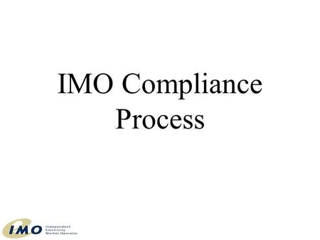 "IMO Compliance Process. Compliance Market Rules and Standards Chapter 3: Empowers and obligates IMO ""Enforcement"" Section 6.1.1: ""monitor, assess and."