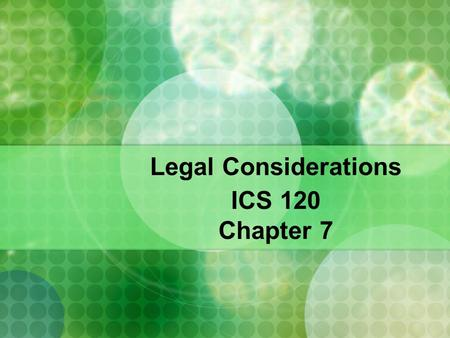 Legal Considerations ICS 120 Chapter 7. Sources of Law: Executive branch: President, Vice President, Cabinet Offficers. Legislative branch: U.S. Senate,