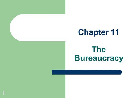 Chapter 11 The Bureaucracy 1. Enduring questions 1. Definition of bureaucracy? 2. Size of government bureaucracy? 3. How is it a 4 th branch? 4. Biggest.
