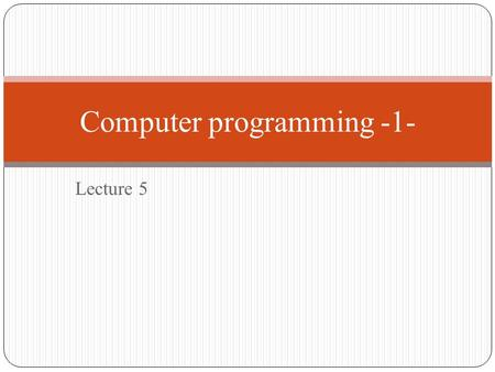 Lecture 5 Computer programming -1-. Input \ Output statement 1- Input (cin) : Use to input data from keyboard. Example : cin >> age; 2- Output (cout):