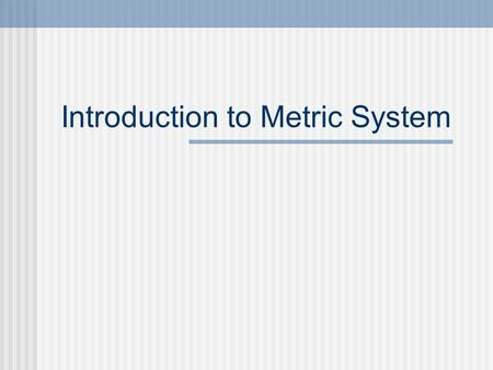 Introduction to Metric System. The Metric Scale & System K H D S D C M Kilo Hecto Deca Deci Centi Milli (k) (h) (da) (d) (c)(m) grams meters liters BIGSMALL.