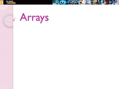 Arrays. Topics to be Covered... Arrays ◦ Declaration ◦ Assigning values ◦ Array manipulation using loops Multi-dimensional arrays ◦ 2D arrays ◦ Declaration.