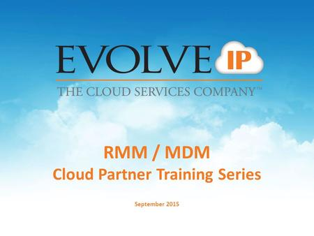 RMM / MDM Cloud Partner Training Series September 2015.