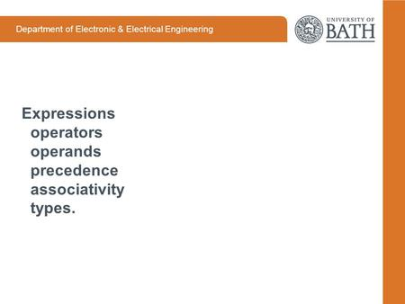 Department of Electronic & Electrical Engineering Expressions operators operands precedence associativity types.