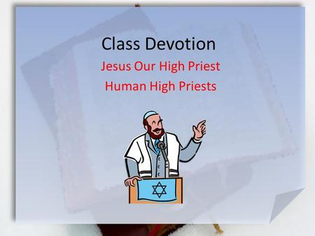 Class Devotion Jesus Our High Priest Human High Priests.