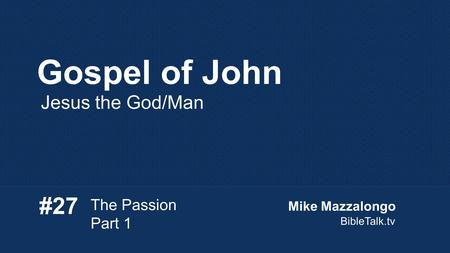 Gospel of John Jesus the God/Man #27 The Passion Part 1 Mike Mazzalongo BibleTalk.tv.