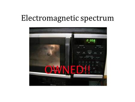 Electromagnetic spectrum. Learning today – copy The main features and characteristics of the Electromagnetic spectrum The uses and dangers of EM spectrum.