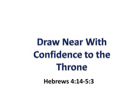 Hebrews 4:14-5:3. When? – Now, in time of need Hebrews 4:14-5:3 When? – Now, in time of need How? I have sinned.