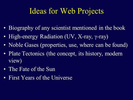Ideas for Web Projects Biography of any scientist mentioned in the book High-energy Radiation (UV, X-ray,  -ray) Noble Gases (properties, use, where can.