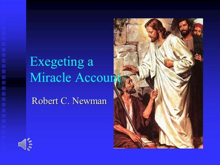 Exegeting a Miracle Account Robert C. Newman The Genre Miracle Story Definition: Definition:  A narrative focusing on a miracle as its main feature.