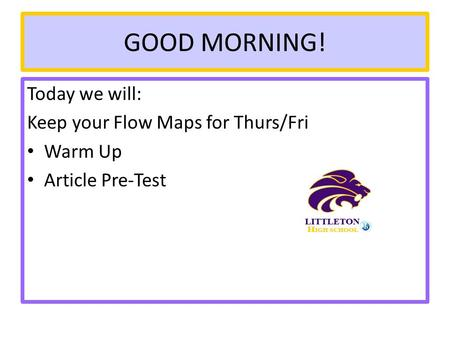GOOD MORNING! Today we will: Keep your Flow Maps for Thurs/Fri Warm Up Article Pre-Test.