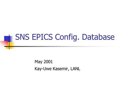 SNS EPICS Config. Database May 2001 Kay-Uwe Kasemir, LANL.