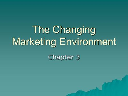 The Changing Marketing Environment Chapter 3. The Uncontrollable Environment  This chapter takes an in-depth look at the uncontrollable marketing environment.