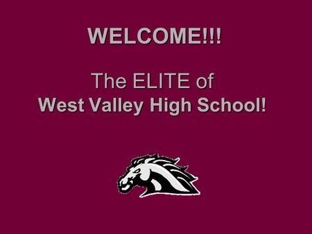 The ELITE of West Valley High School! WELCOME!!!.