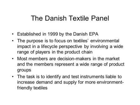 The Danish Textile Panel Established in 1999 by the Danish EPA The purpose is to focus on textiles' environmental impact in a lifecycle perspective by.