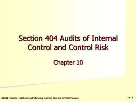 ©2012 Prentice Hall Business Publishing, Auditing 14/e, Arens/Elder/Beasley 5 - 5 10 - 1 Section 404 Audits of Internal Control and Control Risk Chapter.