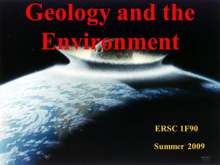 Geology and the Environment ERSC 1F90 Summer 2009.