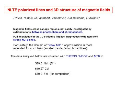 NLTE polarized lines and 3D structure of magnetic fields Magnetic fields cross canopy regions, not easily investigated by extrapolations, between photosphere.