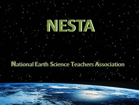 NESTA N ational E arth S cience T eachers A ssociation Earth Science Educators from all across the country.