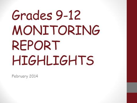 Grades 9-12 MONITORING REPORT HIGHLIGHTS February 2014.