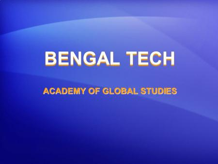 BENGAL TECH ACADEMY OF GLOBAL STUDIES. An innovative learning environment built around a culture that empowers, teaching that engages, and technology.