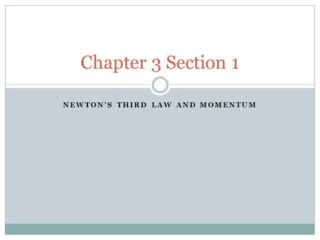 NEWTON'S THIRD LAW AND MOMENTUM Chapter 3 Section 1.