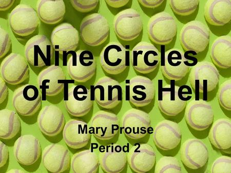 Nine Circles of Tennis Hell Mary Prouse Period 2.