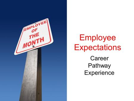 Employee Expectations Career Pathway Experience. Payments You can expect your employer to pay you for the work you do! –Employer should deduct income.