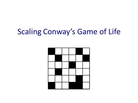 Scaling Conway's Game of Life. Why do parallelism? Speedup – solve a problem faster. Accuracy – solve a problem better. Scaling – solve a bigger problem.