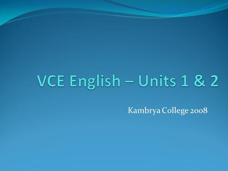 Kambrya College 2008. Unit 1 Outcomes are set by VCAA There are three outcomes Each outcome covers an Area of Study AoS1 – Reading and Responding AoS2.