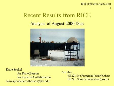 RICE: ICRC 2001, Aug 13, 2001 1 Recent Results from RICE Analysis of August 2000 Data See also: HE228: Ice Properties (contribution) HE241: Shower Simulation.