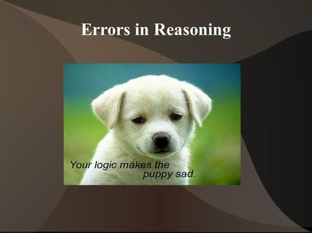 "Errors in Reasoning. Fallacies A Fallacy is ""any error in reasoning that makes an argument fail to establish its conclusion."" There are two kinds of fallacies."